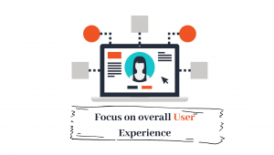 Focus on overall user experience