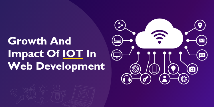 Growth And Impact Of IoT In Web Development -